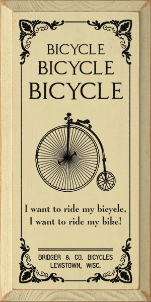 Funny Sign...Bicycle, Bicycle, Bicycle. I Want To Ride My Bicycle