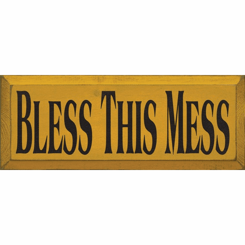 Funny Sign...Bless This Mess