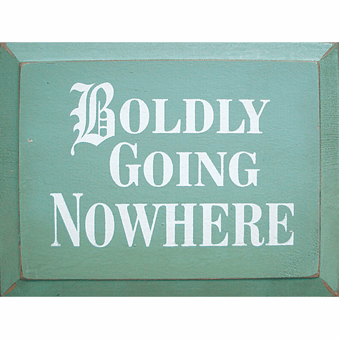 Funny Sign...Boldly Going Nowhere