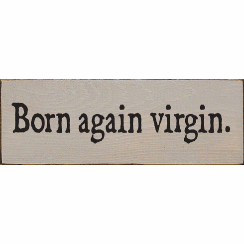 Funny Sign...Born Again Virgin