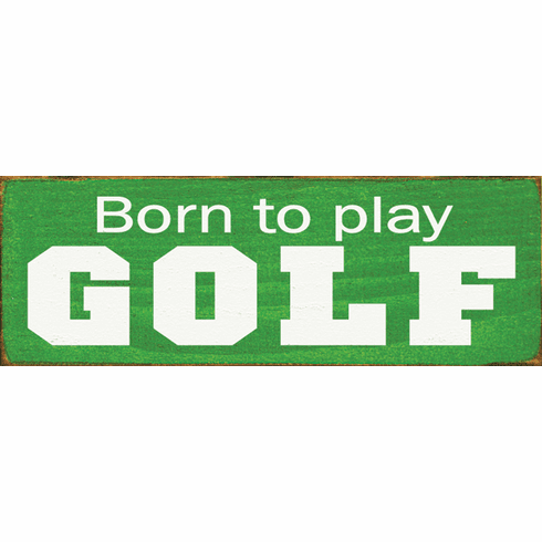 Funny Sign...Born To Play Golf