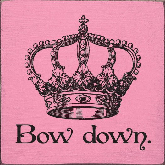 Funny Sign...Bow Down. (With Crown Graphic)