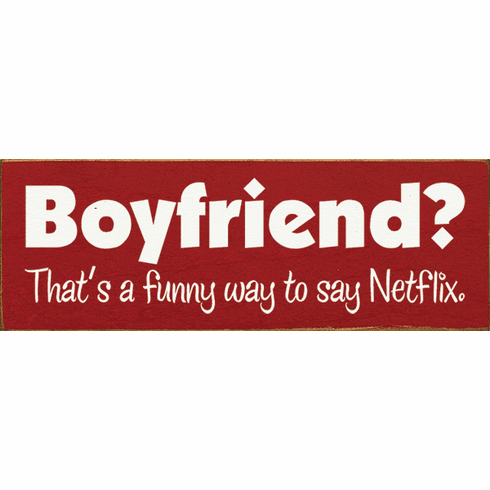 Funny Sign...Boyfriend? That's A Funny Way To Say Netflix