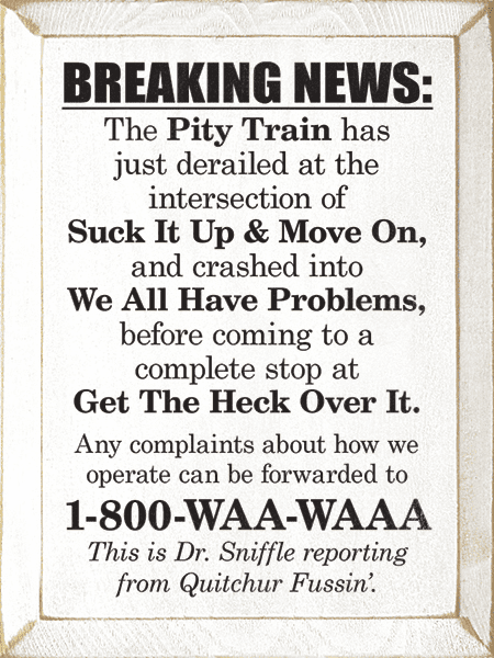 Funny Sign...Breaking News: The Pity Train Has Just Derailed