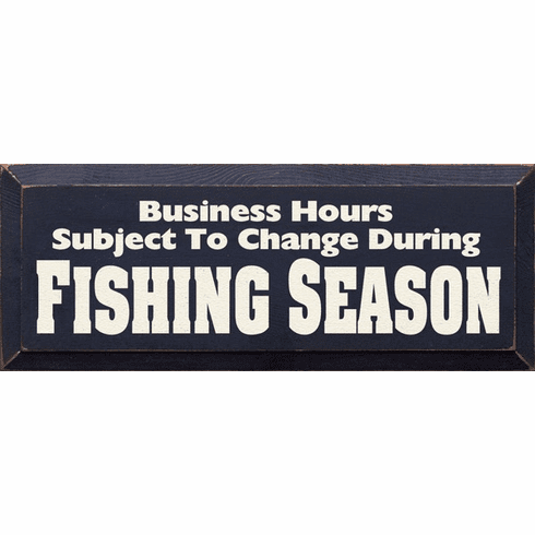 Funny Sign...Business Hours Subject To Change During Fishing Season