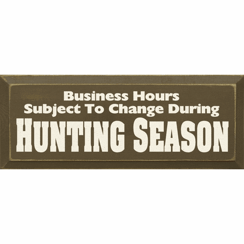 Funny Sign...Business Hours Subject To Change During Hunting Season