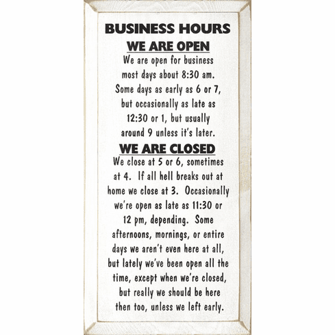Funny Sign...Business Hours - We Are Open - We Are Open For Business