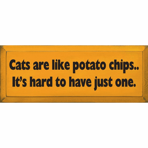 Funny Sign...Cats Are Like Potato Chips. It's Hard To Have Just One