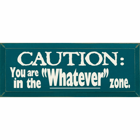Funny Sign...Caution - You Are In The Whatever Zone