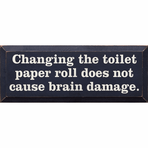 Funny Sign...Changing The Toilet Paper Roll Does Not Cause Brain Damage (Large)
