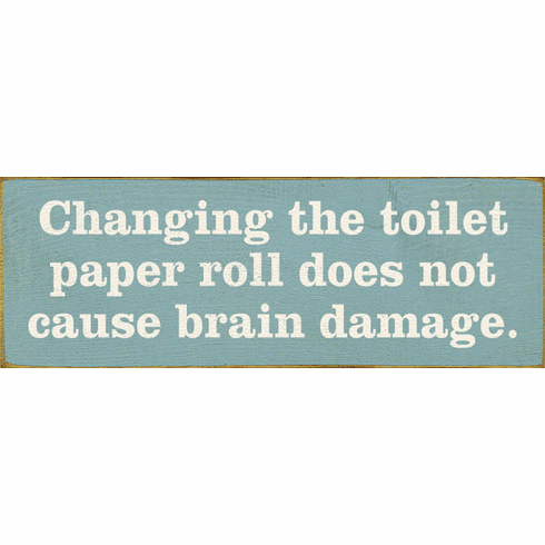 Funny Sign...Changing The Toilet Paper Roll Does Not Cause Brain Damage. (Small)