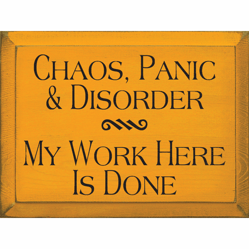 Funny Sign...Chaos, Panic, & Disorder. My Work Here Is Done