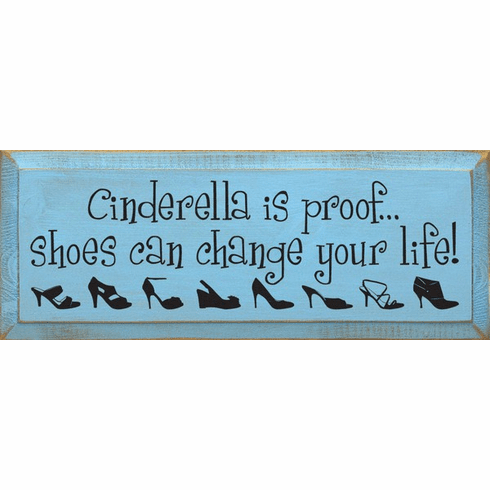 Funny Sign...Cinderella Is Proof...Shoes Can Change Your Life