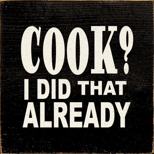 Funny Sign...Cook? I Did That Already