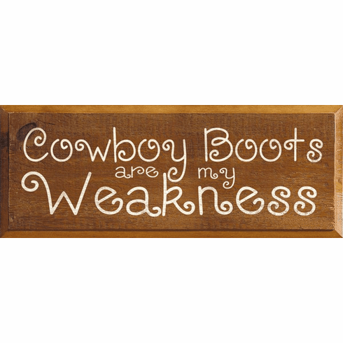 Funny Sign...Cowboy Boots Are My Weakness