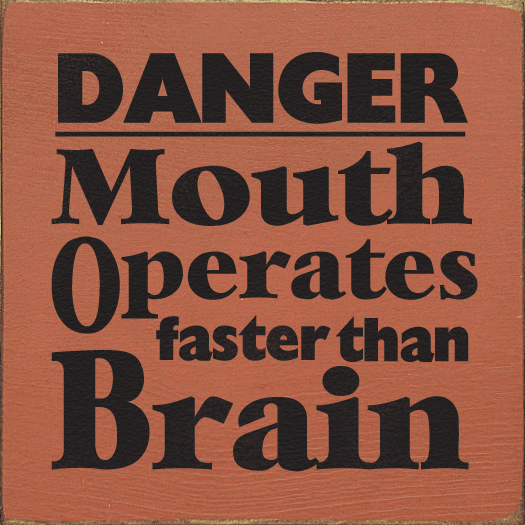 Funny Sign...Danger - Mouth Operates Faster Than Brain