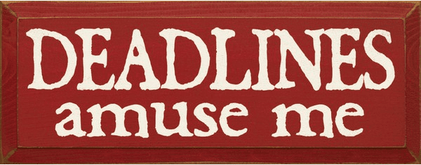 Funny Sign...Deadlines Amuse Me