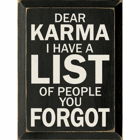 Funny Sign...Dear Karma, I Have A List Of People You Forgot