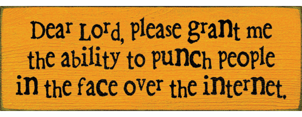 Funny Sign...Dear Lord, Please Grant Me The Ability To Punch People In The Face