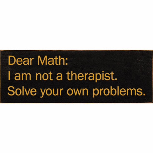 Funny Sign...Dear Math: I Am Not A Therapist