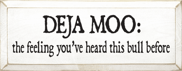 Funny Sign...Deja Moo - The Feeling You've Heard This Bull Before