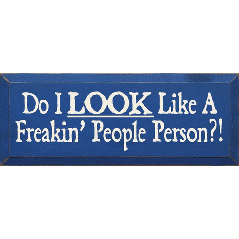 Funny Sign...Do I Look Like A Freakin' People Person
