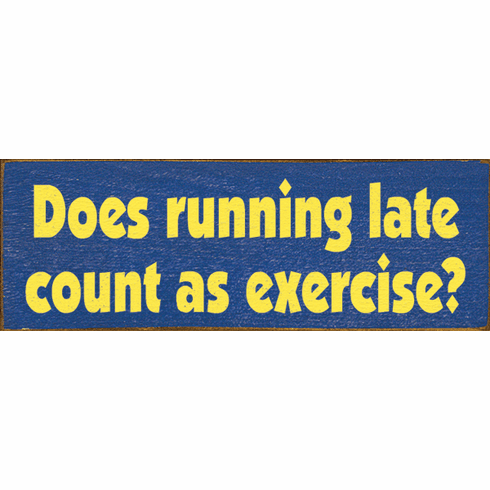 Funny Sign...Does Running Late Count As Exercise