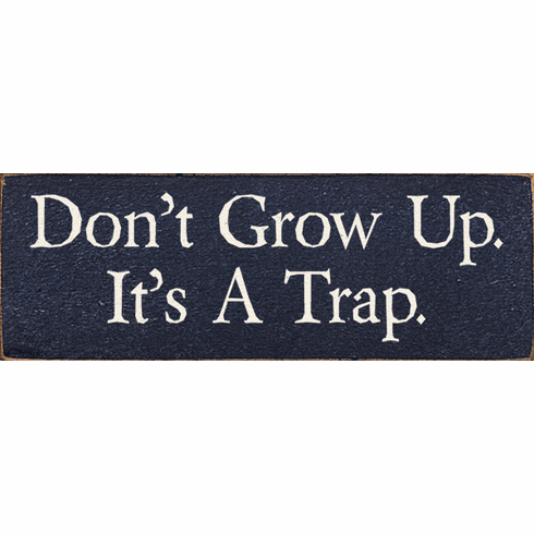 Funny Sign...Don't Grow Up. It's A Trap