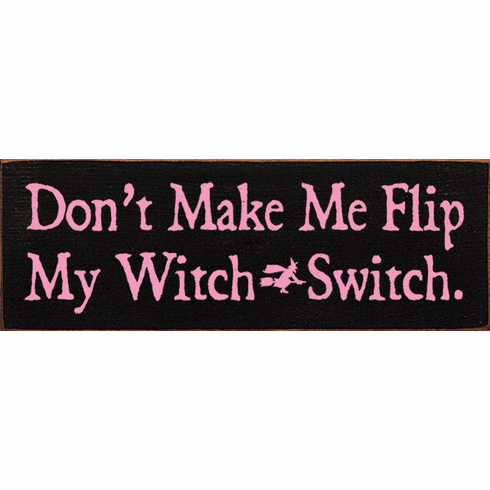 Funny Sign...Don't Make Me Flip My Witch-Switch