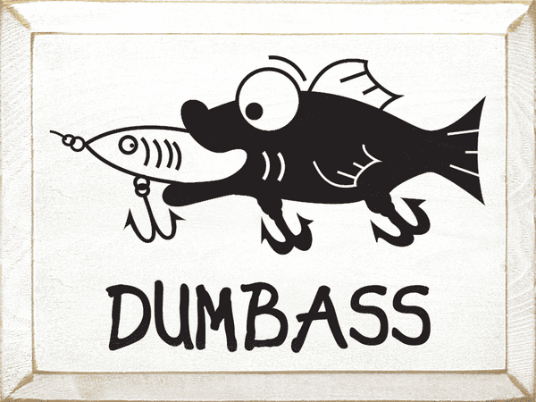 Funny Sign...Dumbass (With Fish Graphic)