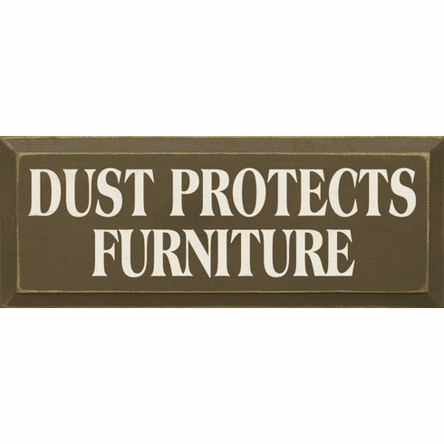 Funny Sign...Dust Protects Furniture