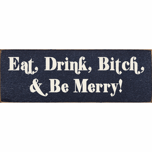 Funny Sign...Eat, Drink, Bitch & Be Merry