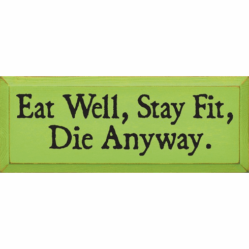 Funny Sign...Eat Well, Stay Fit, Die Anyway