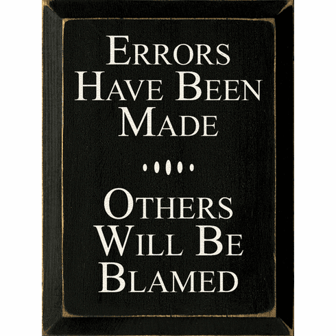 Funny Sign...Errors Have Been Made Others Will Be Blamed