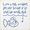 Funny Sign...Even A Fish Wouldn't Get Into Trouble If He Kept His Mouth Shut