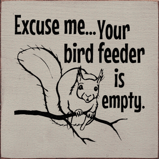 Funny Sign...Excuse Me...Your Birdfeeder Is Empty