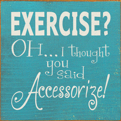 Funny Sign...Exercise? Oh...I Thought You Said Accessorize