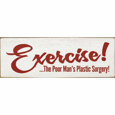 Funny Sign...Exercise! ...The Poor Man's Plastic Surgery