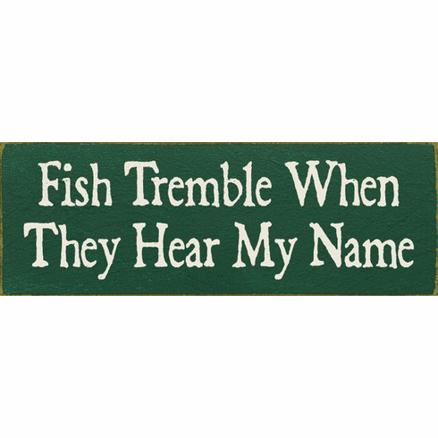 Funny Sign...Fish Tremble When They Hear My Name (Small)