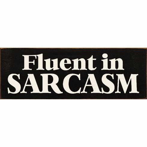 Funny Sign...Fluent In Sarcasm