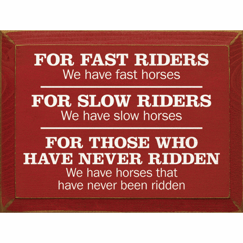 Funny Sign...For Fast Riders - We Have Fast Horses. For Slow Riders