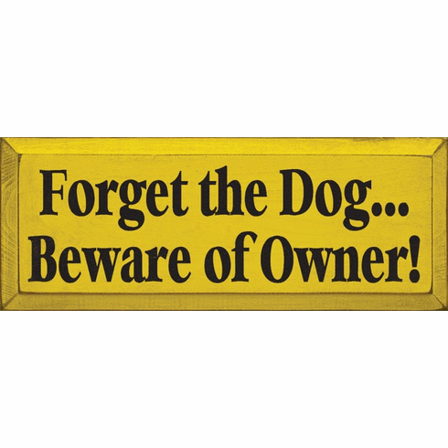 Funny Sign...Forget The Dog...Beware Of Owner
