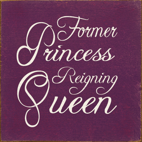 Funny Sign...Former Princess Reigning Queen