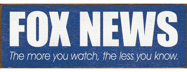 Funny Sign...Fox News: The More You Watch, The Less You Know