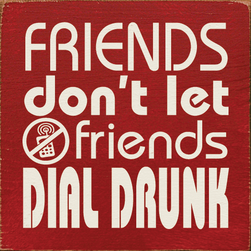 Funny Sign...Friends Don't Let Friends Dial Drunk