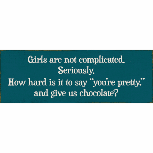 Funny Sign...Girls Are Not Complicated. Seriously. How Hard It Is To Say