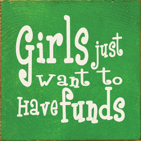 Funny Sign...Girls Just Want To Have Funds