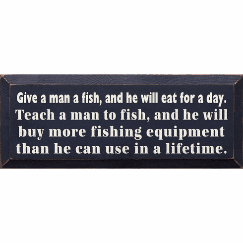 Funny Sign...Give A Man A Fish, And He Will Eat For A Day