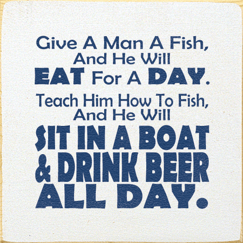 Funny Sign...Give A Man A Fish, And He Will Eat For A Day. Teach Him How To Fish