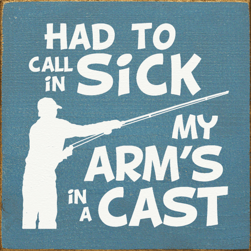 Funny Sign...Had To Call In Sick. My Arm's In A Cast
